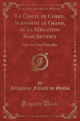 Le Comte de Corke, Surnommé le Grand, ou la Séduction Sans Artifice, Vol. 1