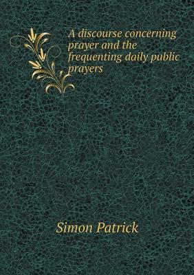 A Discourse Concerning Prayer and the Frequenting Daily Public Prayers