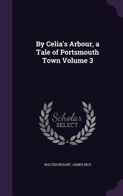 By Celia's Arbour, a Tale of Portsmouth Town Volume 3