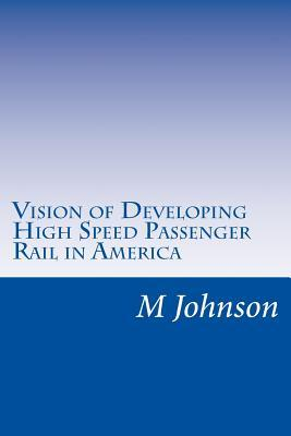 Vision of Developing High Speed Passenger Rail in America