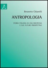 Antropologia. Storia italiana di una disciplina e sue future prospettive