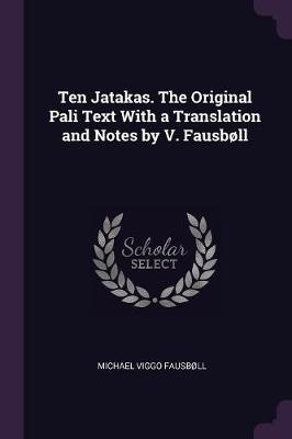 Ten Jatakas. the Original Pali Text with a Translation and Notes by V. Fausbøll