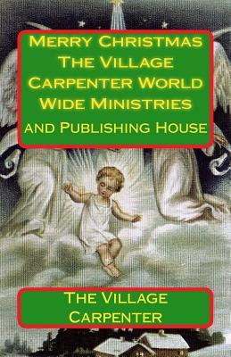 Merry Christmas the Village Carpenter World Wide Ministries