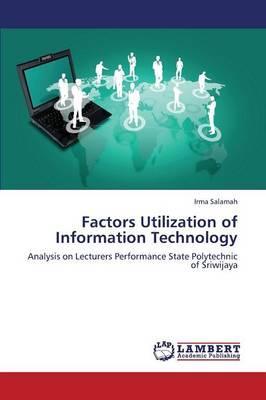 Factors Utilization of Information Technology