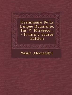 Grammaire de La Langue Roumaine, Par V. Mircesco...
