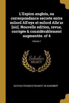 L'Espion Anglois, Ou Correspondance Secrete Entre Milord All'eye Et Milord Alle'ar [sic]. Nouvelle Edition, Revue, Corrigée & Considérablement Augment