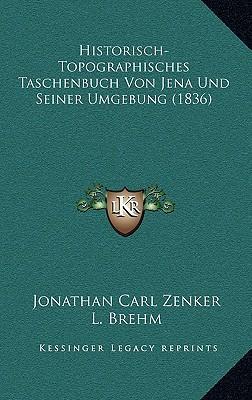 Historisch-Topographisches Taschenbuch Von Jena Und Seiner Umgebung (1836)