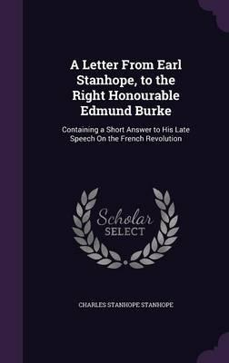 A Letter from Earl Stanhope, to the Right Honourable Edmund Burke