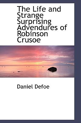 The Life and Strange Surprising Advendures of Robinson Crusoe
