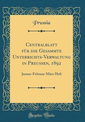 Centralblatt für die Gesammte Unterrichts-Verwaltung in Preussen, 1892