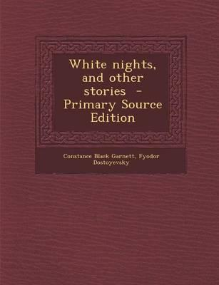 White Nights, and Other Stories - Primary Source Edition