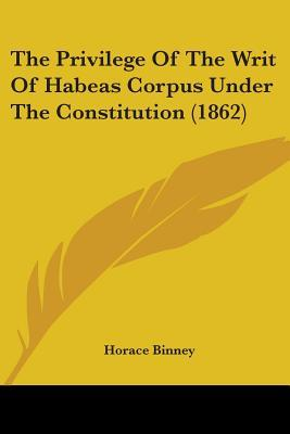 The Privilege Of The Writ Of Habeas Corpus Under The Constitution