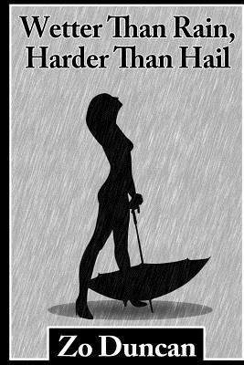 Wetter Than Rain, Harder Than Hail