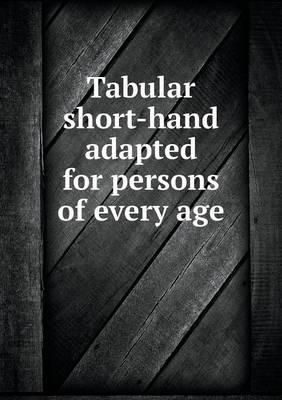 Tabular Short-Hand Adapted for Persons of Every Age