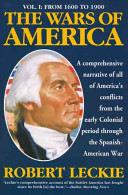 The Wars of America: From 1600 to 1900 Vol 1
