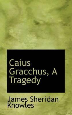 Caius Gracchus, a Tragedy