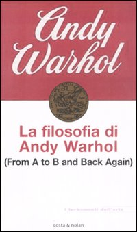 La filosofia di Andy Warhol. From A to B and back again