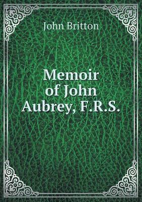 Memoir of John Aubrey, F.R.S