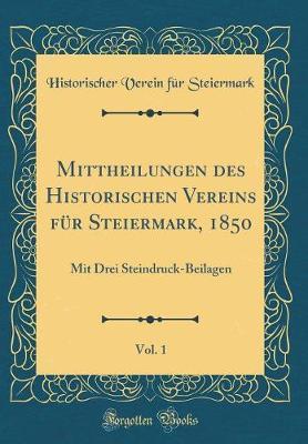 Mittheilungen des Historischen Vereins für Steiermark, 1850, Vol. 1