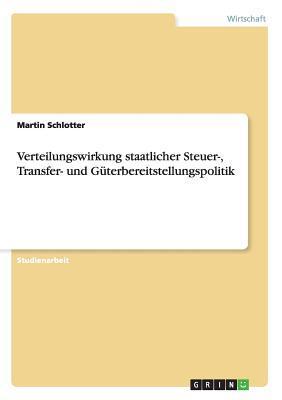 Verteilungswirkung staatlicher Steuer-, Transfer- und Güterbereitstellungspolitik