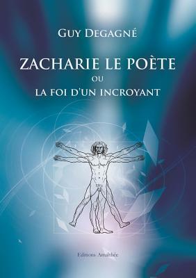 Zacharie le poète ou la foi d'un incroyant