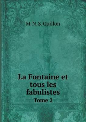 La Fontaine Et Tous Les Fabulistes Tome 2