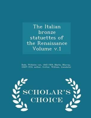 The Italian Bronze Statuettes of the Renaissance Volume V.1 - Scholar's Choice Edition