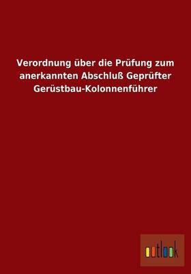 Verordnung über die Prüfung zum anerkannten Abschluß Geprüfter Gerüstbau-Kolonnenführer
