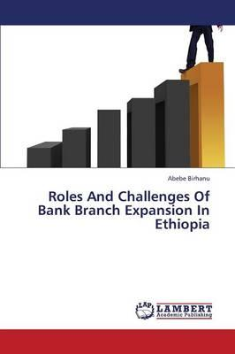 Roles And Challenges Of Bank Branch Expansion In Ethiopia