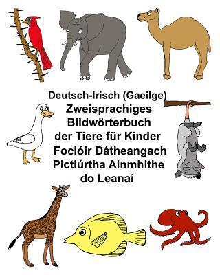 Deutsch-irisch Zweisprachiges Bildwörterbuch Der Tiere Für Kinder Foclóir Dátheangach Pictiúrtha Ainmhithe Do Leanaí