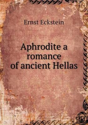 Aphrodite a Romance of Ancient Hellas