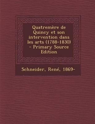 Quatremere de Quincy Et Son Intervention Dans Les Arts (1788-1830)