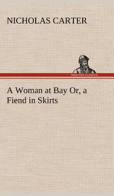 A Woman at Bay Or, a Fiend in Skirts