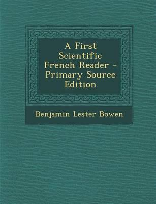 A First Scientific French Reader - Primary Source Edition