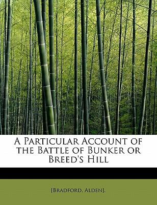 A Particular Account of the Battle of Bunker or Breed's Hill