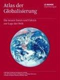 Atlas der Globalisierung. Die neuen Daten und Fakten zur Lage der Welt