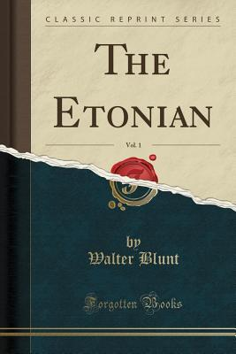 The Etonian, Vol. 1 (Classic Reprint)