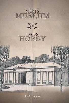 Mom's Museum and Dad's Hobby