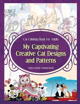 Cat Coloring Book For Adults My Captivating Creative Cat Designs and Patterns