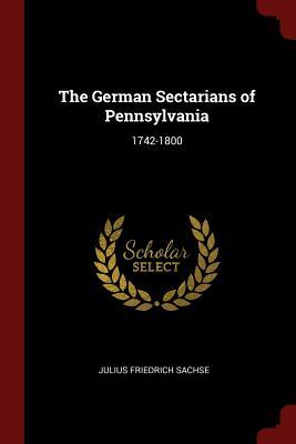 The German Sectarians of Pennsylvania
