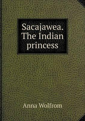 Sacajawea. the Indian Princess