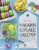 Macaron, cupcake, cakepop. E tante altre delizie da forno