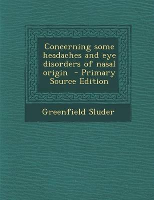Concerning Some Headaches and Eye Disorders of Nasal Origin