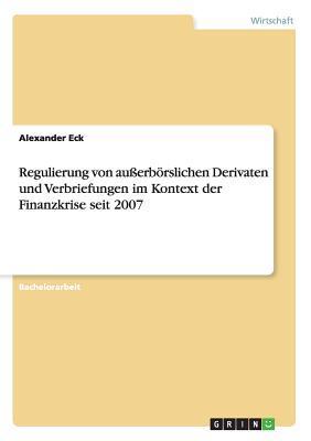 Regulierung von außerbörslichen Derivaten und Verbriefungen im Kontext der Finanzkrise seit 2007