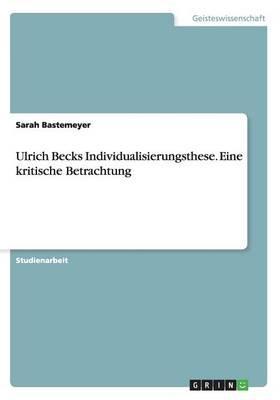 Ulrich Becks Individualisierungsthese. Eine kritische Betrachtung