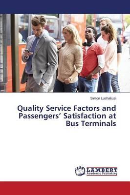 Quality Service Factors and Passengers' Satisfaction at Bus Terminals