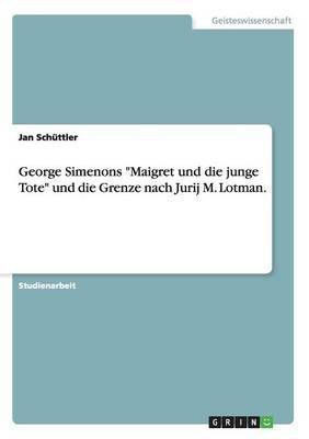 """George Simenons """"Maigret und die junge Tote"""" und die Grenze nach Jurij M. Lotman"""