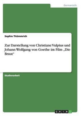 """Zur Darstellung von Christiane Vulpius und Johann Wolfgang von Goethe im Film """"Die Braut"""""""