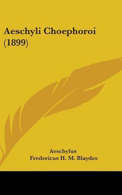 Aeschyli Choephoroi (1899)