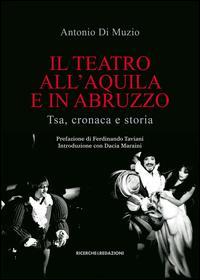 Il teatro all'Aquila e in Abruzzo. Tsa, cronaca e storia